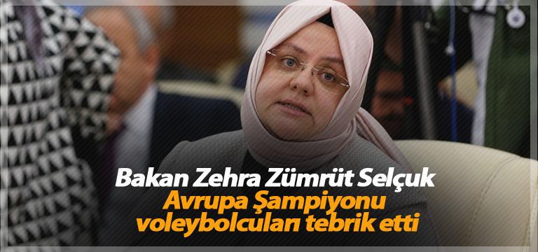 Bakan Zehra Zümrüt Selçuk Avrupa Şampiyonu voleybolcuları tebrik etti