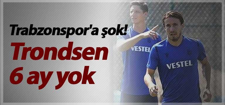 Trabzonspor'a şok! Trondsen 6 ay yok