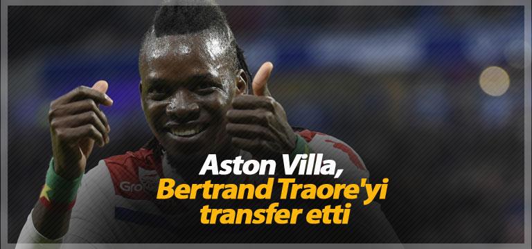 Aston Villa, Bertrand Traore'yi transfer etti