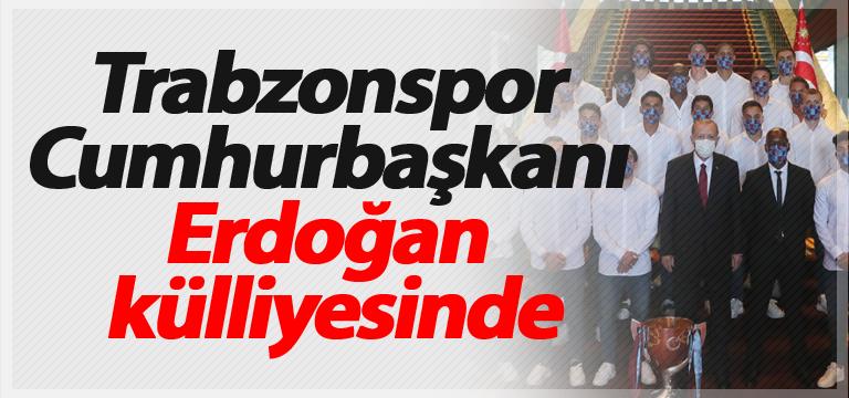 Trabzonspor Cumhurbaşkanı Erdoğan külliyesinde