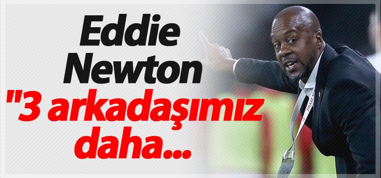 """Eddie Newton:""""2-3 arkadaşımız daha gelebilir"""""""