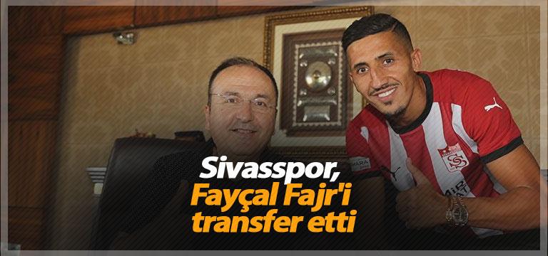 Sivasspor, Fayçal Fajr'i transfer etti