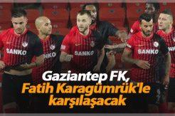 Gaziantep FK, Fatih Karagümrük'le karşılaşacak