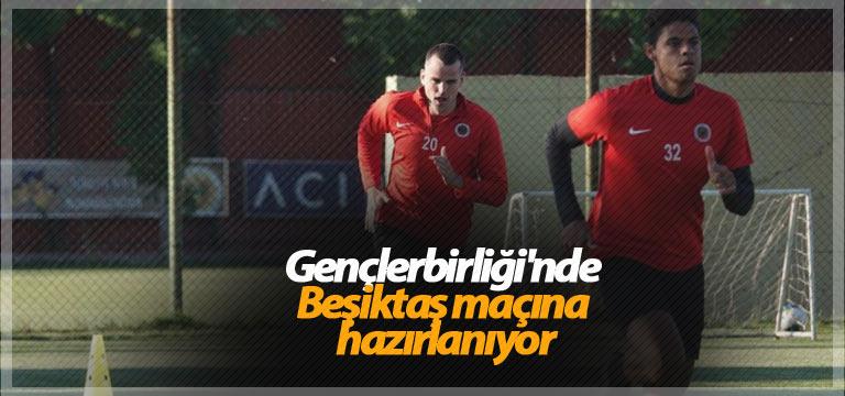 Gençlerbirliği'nde Beşiktaş maçına hazırlanıyor