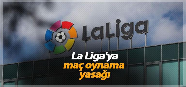 La Liga'ya maç oynama yasağı