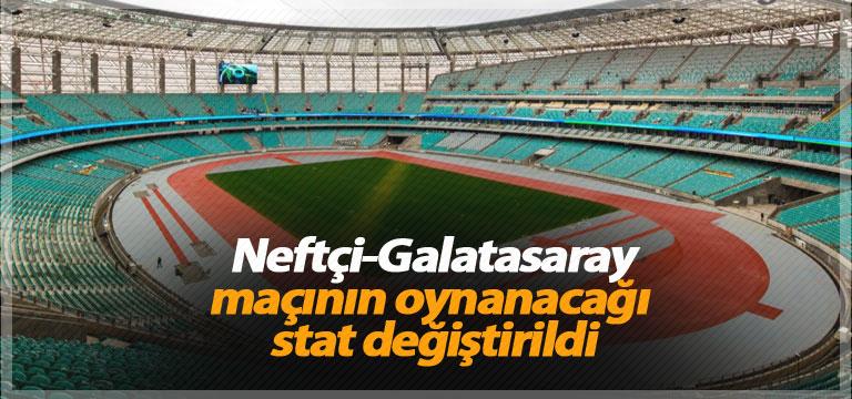 Neftçi-Galatasaray maçının oynanacağı stat değiştirildi