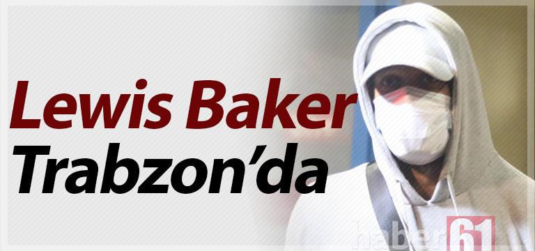 Trabzonspor Lewis Baker'i Trabzon'a getirdi
