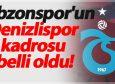 Trabzonspor'un Denizlispor kadrosu belli oldu!