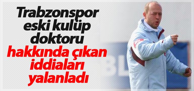Trabzonspor eski kulüp doktorundan açıklama
