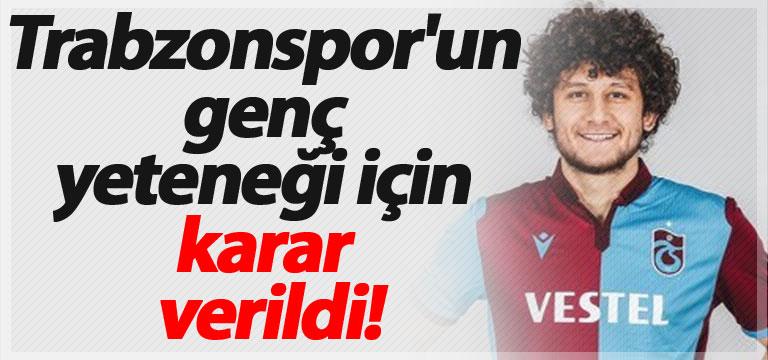 Trabzonspor'un genç yeteneği için karar verildi!