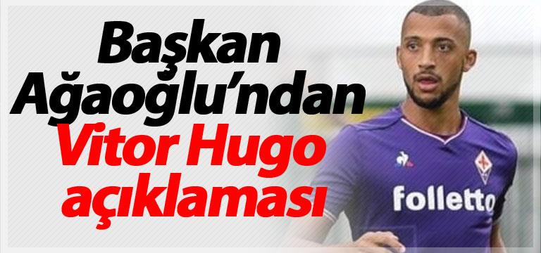 Başkan Ağaoğlu'ndan Vitor Hugo açıklaması