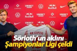 Şampiyonlar Ligi Alexander Sörloth'un aklını çeldi