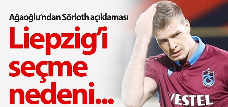 Ahmet Ağaoğlu: Sörloth'un Liepzig'i seçme nedeni…