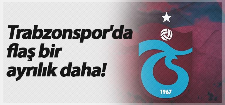 Trabzonspor'da flaş bir ayrılık daha!