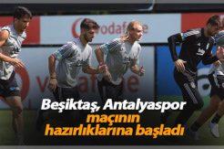 Beşiktaş, Antalyaspor maçının hazırlıklarına başladı