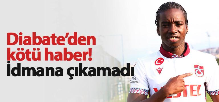 Trabzonspor'da yeni transfer Diabate idmana çıkamadı