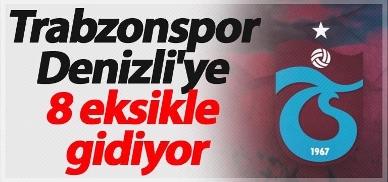 Trabzonspor Denizli'ye 8 eksikle gidiyor