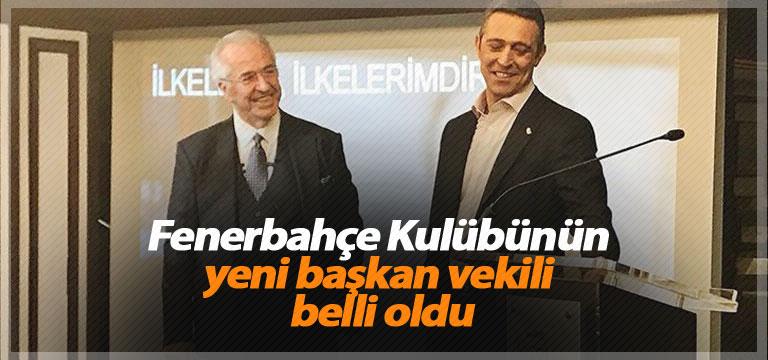 Fenerbahçe Kulübünün yeni başkan vekili belli oldu
