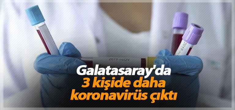 Galatasaray'da 3 kişide daha koronavirüs çıktı