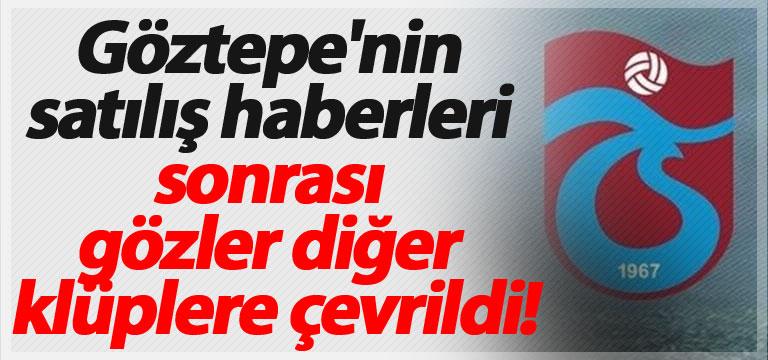 Göztepe'nin satılış haberleri sonrası gözler diğer klüplere çevrildi!