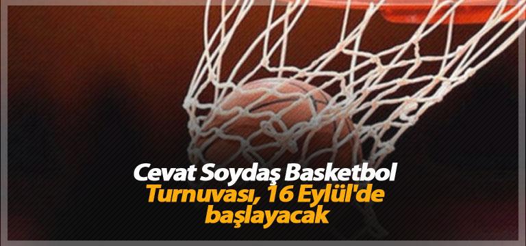 Cevat Soydaş Basketbol Turnuvası, 16 Eylül'de başlayacak