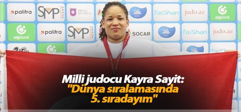 "Milli judocu Kayra Sayit: ""Dünya sıralamasında 5. sıradayım"""
