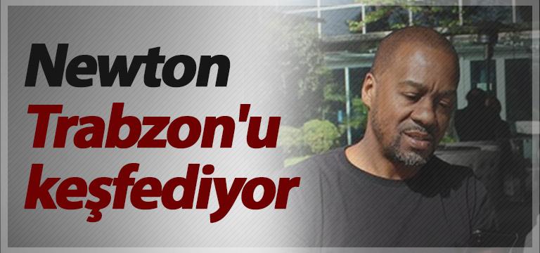 Trabzonspor'da Newton Trabzon'u keşfediyor