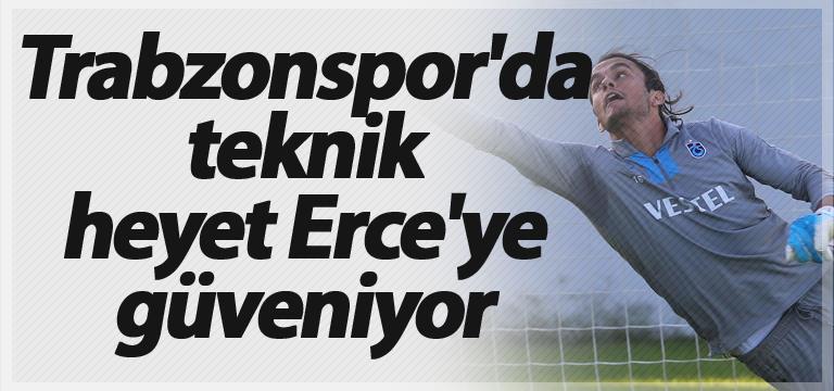 Trabzonspor'da teknik heyet Erce'ye güveniyor