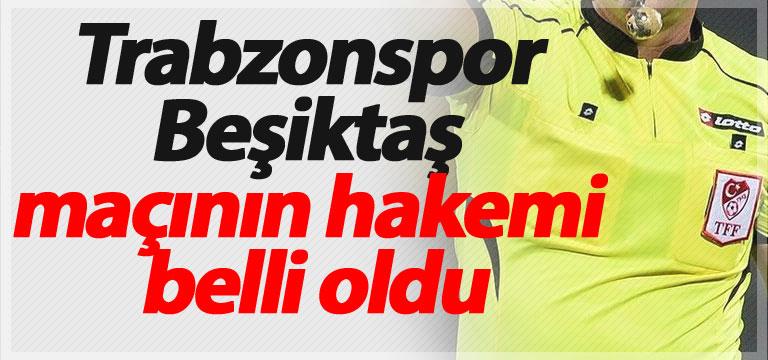 Trabzonspor Beşiktaş maçının hakemi belli oldu
