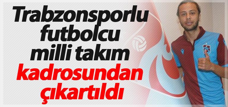 Trabzonsporlu futbolcu milli takım kadrosundan çıkartıldı