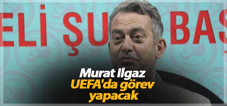 Murat Ilgaz UEFA'da görev yapacak