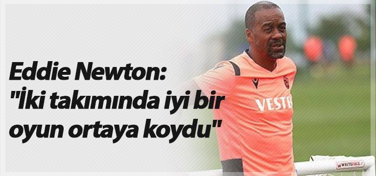 """Eddie Newton: """"İki takımında iyi bir oyun ortaya koydu"""""""