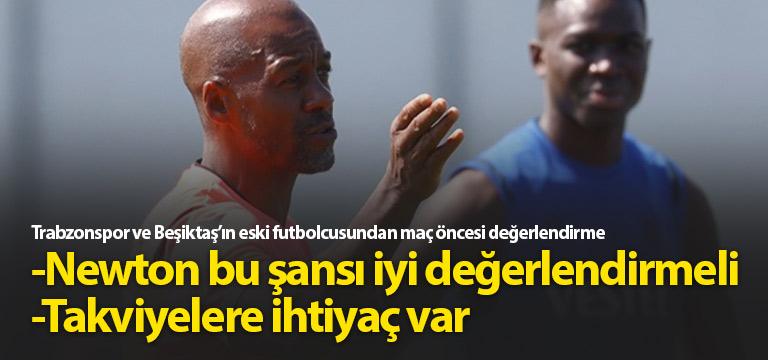 """""""Trabzonspor'da Newton şansını değerlendirmeli"""""""