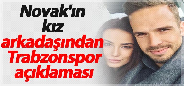 Novak'ın kız arkadaşından Trabzonspor açıklaması
