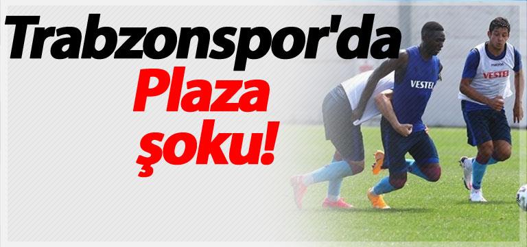Trabzonspor'da Plaza şoku!