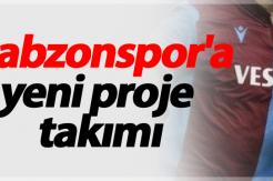 Trabzonspor'a yeni proje takımı