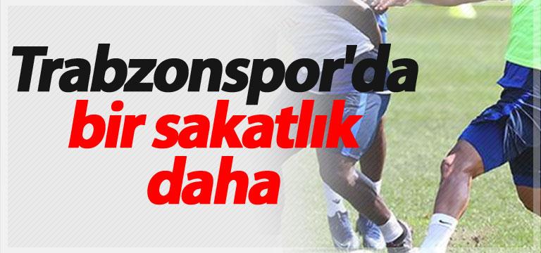 Trabzonspor'da bir sakatlık daha