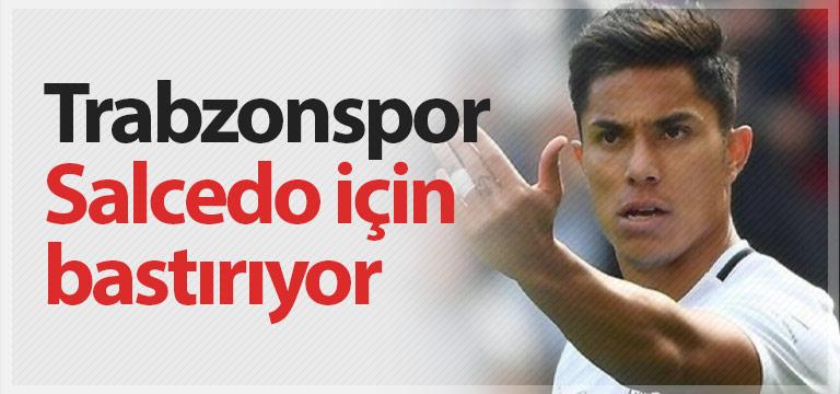 Trabzonspor Salcedo için bastırıyor