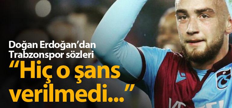 Doğan Erdoğan: Trabzonspor'da o şans verilmedi…