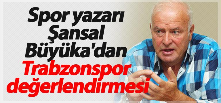 Spor yazarı Şansal Büyüka'dan Trabzonspor değerlendirmesi