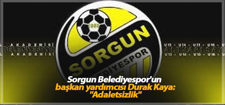 """Sorgun Belediyespor'un başkan yardımcısı Durak Kaya:""""Adaletsizlik"""""""
