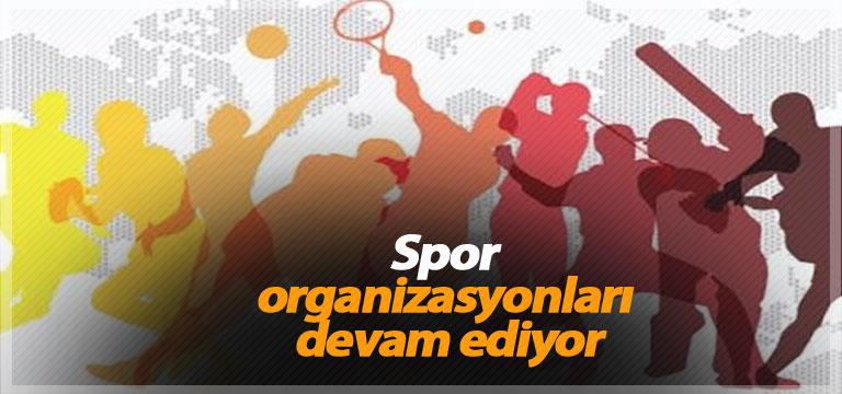 Spor organizasyonları devam ediyor