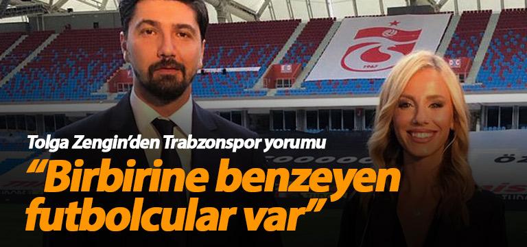 Tolga Zengin: Trabzonspor'da birbirine benzeyen oyuncular var