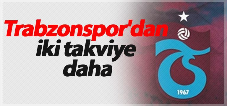 Trabzonspor'dan iki takviye daha