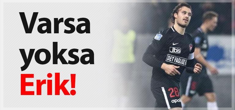 Trabzonspor Erik için bastırıyor