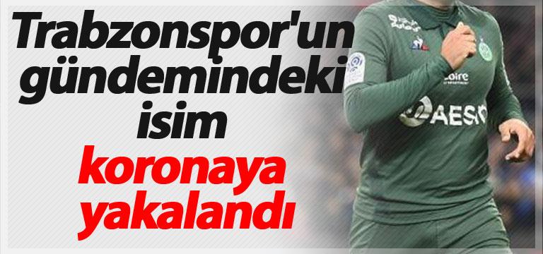 Trabzonspor'un gündemindeki isim koronaya yakalandı