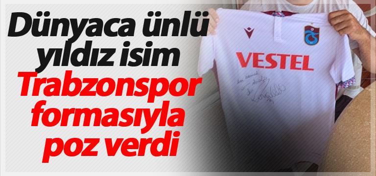 Dünyaca ünlü isim Trabzonspor formasıyla poz verdi