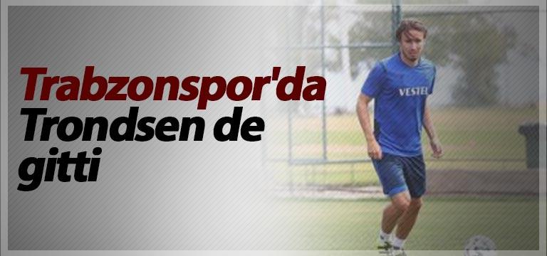 Trabzonspor'da Trondsen'de gitti