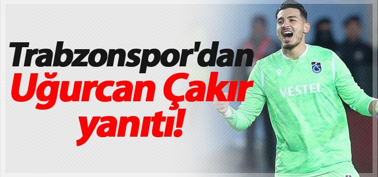 Trabzonspor'dan Uğurcan Çakır yanıtı!