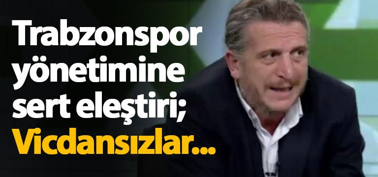 Erdal Hoş'tan Trabzonspor yönetimine sert eleştiri: Vicdansızlar